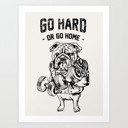Go Hard or Go Home English Bulldog Art Print