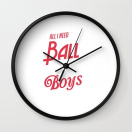 All I Need Is a Ball, Field and Boys To Beat Wall Clock