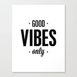 Good Vibes Only black and white vibrations typographic quote poster quotes wall home decor Canvas Print