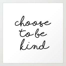 Choose To Be Kind Art Print