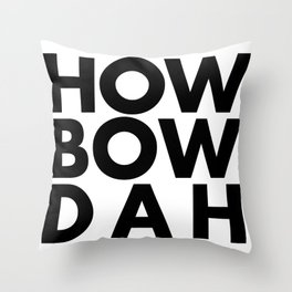 How Bow Dah Throw Pillow