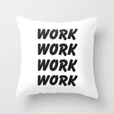 Work Work Work Work Throw Pillow