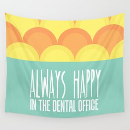 Always Happy in the Dental Office Wall Tapestry