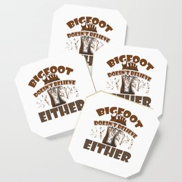 Big Foot Doesn't Believe in You Either Sasquatch Bigfoot Sarcasm Statement Coaster