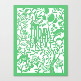 Today is going to be grest Canvas Print