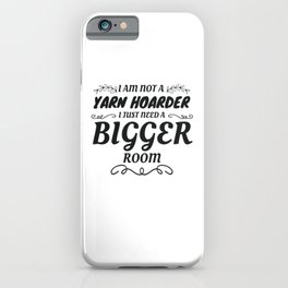 Not A Yarn Hoarder Just Need A Bigger Room Yarn Lover  iPhone Case