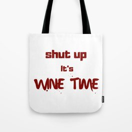 Shut Up It's Wine Time Tote Bag