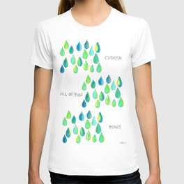 Cherish All of Your Tears blue green pattern tears illustration watercolor inspirational words T-shirt