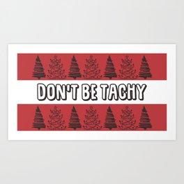 Don't Be Tachy Art Print