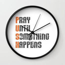 Pray until something happens,Push,Christian,Bible Quote Wall Clock