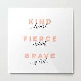 Girl Power - Kind Heart Fierce Mind Brave Spirit Metal Print