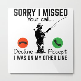 Sorry I Missed Your Call Fishing Fisherman Fisher Metal Print