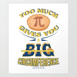 Pi Day - Too Much Pi Gives You A Big Circumference Art Print