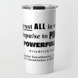 Distrust ALL in whom the impulse to punish is powerfull Travel Mug