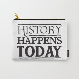 HISTORY HAPPENS TODAY Carry-All Pouch
