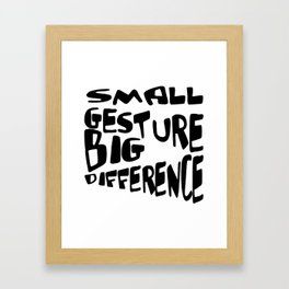 Small Gesture Big Difference Positive Quote Framed Art Print