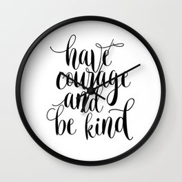 Be Kind and Have Courage, Be Kind Be Brave, Have Courage and Be Kind Wall Art Wall Clock