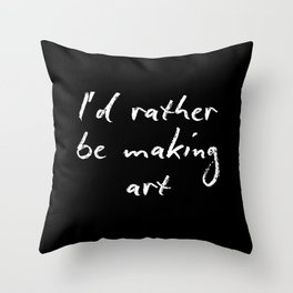 I'd rather be making art Throw Pillow