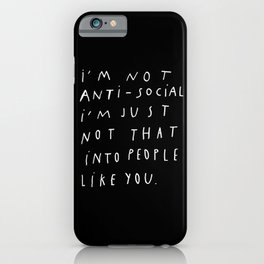 I AM NOT ANTI-SOCIAL iPhone Case
