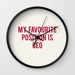 MY FAVOURITE POSITION IS CEO Wall Clock