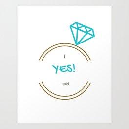 I said Yes! Art Print
