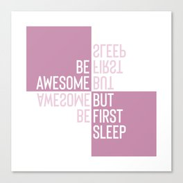 BE AWESOME - BUT FIRST SLEEP | pink Canvas Print