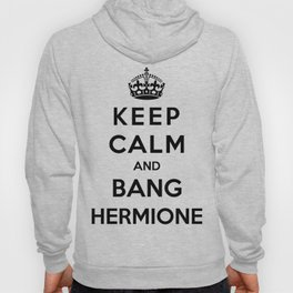 Keep Calm And Bang Hermione Hoody