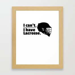 Lacrosse Can't Have Lacrosse Busy LAX Sport G.O.A.T Lacrosse Player Lacrosse Game ReLAX Steeze Framed Art Print
