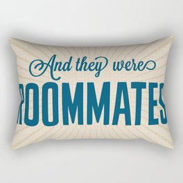 And They Were Roommates Rectangular Pillow
