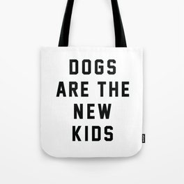 Dogs are the New Kids Tote Bag