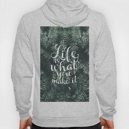 Life is what you make it Hoody