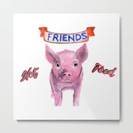 Friends, not food. (vegan pig watercolor) - prints/clothing/wall tapestry/coffee mug/home decor Metal Print