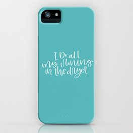 I Do All My Ironing in the Dryer iPhone Case
