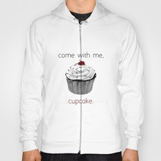 Come with me, Cupcake. Hoody