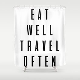 Eat well travel often Shower Curtain