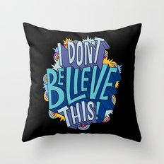 I Don't Believe This! Throw Pillow
