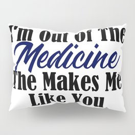 Tough To Like You Need Medication Funny Stupid People Pillow Sham