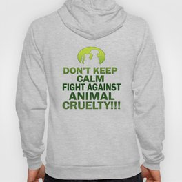 Don't keep calm, fight against animal cruelty Hoody