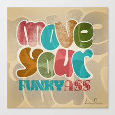 Move your funky ass Canvas Print