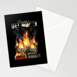 Every day we get money. Every night we burn money Stationery Cards