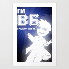 I'm B6 I pick up sticks  (boyz 12) Art Print