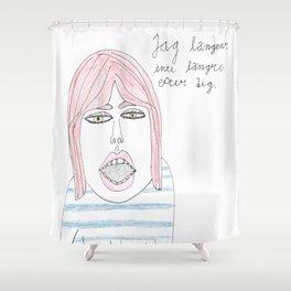 Jag längtar inte längre efter dig. Shower Curtain
