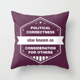 Political Correctness - also known as consideration for others Throw Pillow