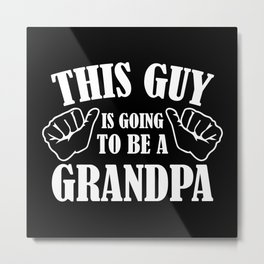 This Guy Is Going To Be A Grandpa Metal Print