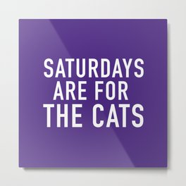 Saturdays are for the Cats Metal Print