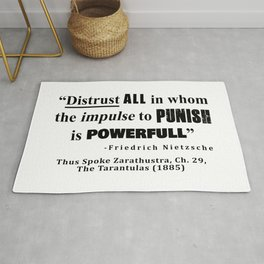 Distrust ALL in whom the impulse to punish is powerfull Rug