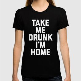 Take Me Drunk Funny Quote T-shirt