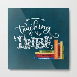 Teaching is my tribe Metal Print