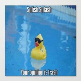 Splish Splash Your Opinion Is Trash Canvas Print