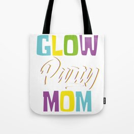 """Glowing Tee For A Glowy You Saying """"Glow Party Mom"""" T-shirt Design Insane Nutty Silly Colorful Tote Bag"""